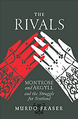 The Rivals Montrose and Argyll and the Struggle for Scotland